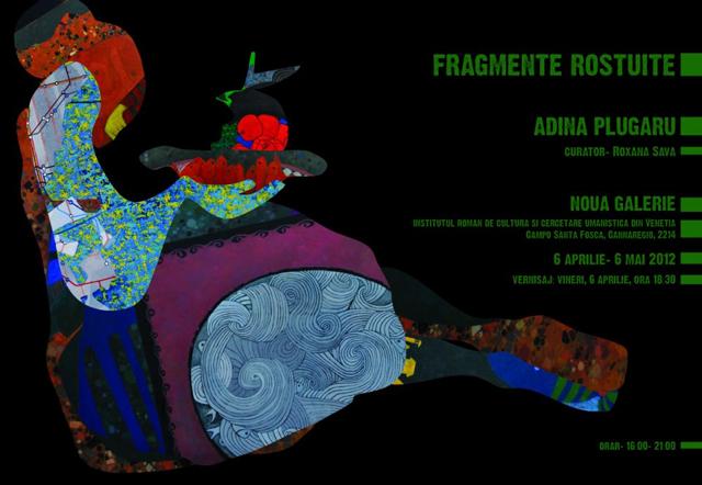 """Adina Plugaru, """"Fragmente rostuite"""" @ Noua Galerie a Institutului Român de Cultură şi Cercetare Umanistică de la Veneția"""