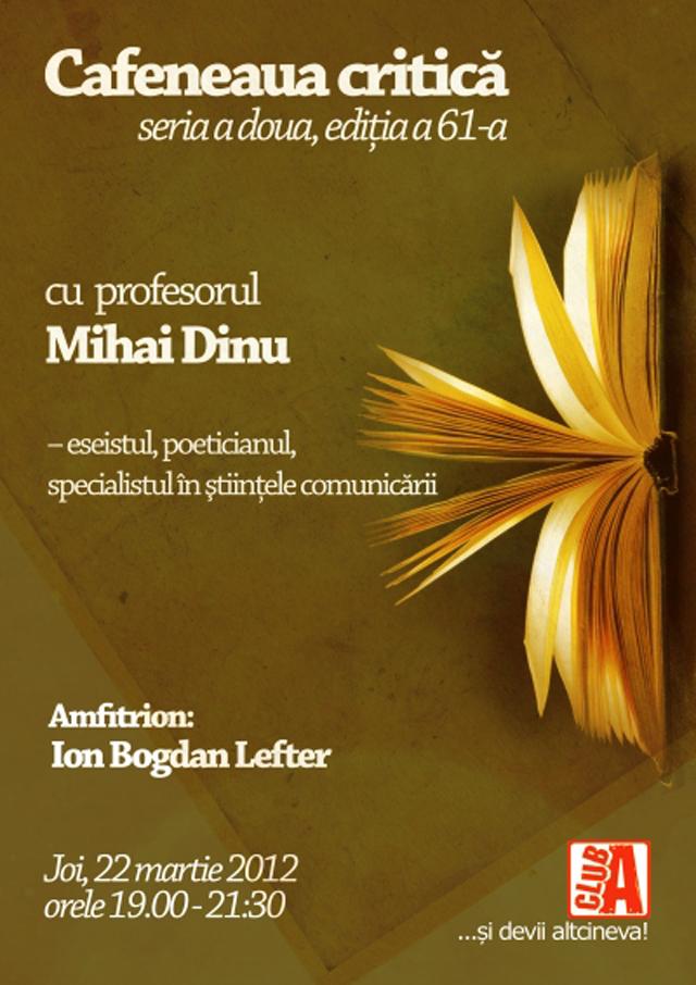 Profesorul Mihai Dinu – eseistul, poeticianul, specialistul în ştiinţele comunicării – la Cafeneaua critică