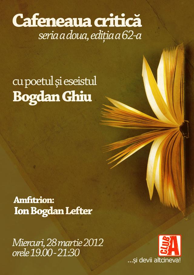 Poetul şi eseistul Bogdan Ghiu la Cafeneaua critică