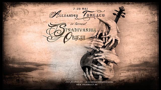 Alexandru Tomescu în Turneul Stradivarius – Obsesii, 7-29 mai 2012