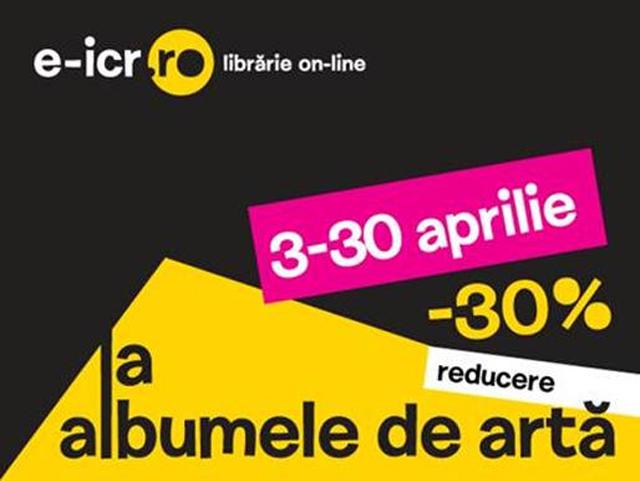 Reducere de 30% la toate albumele de artă publicate de Editura ICR