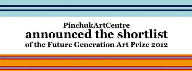 PinchukArtCentre announced the shortlist of the Future Generation Art Prize 2012