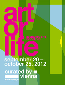 curated by_vienna 2012: art or life: aesthetics and biopolitics