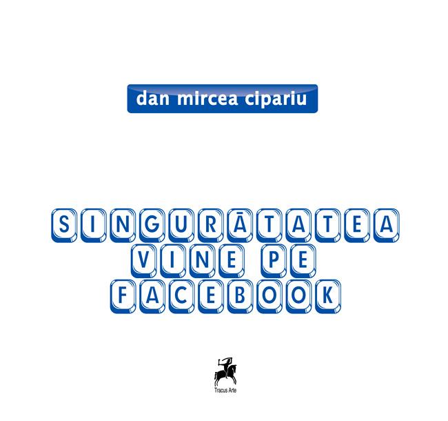 """Dan Mircea Cipariu, la 40 de ani: """"singurătatea vine pe facebook"""""""