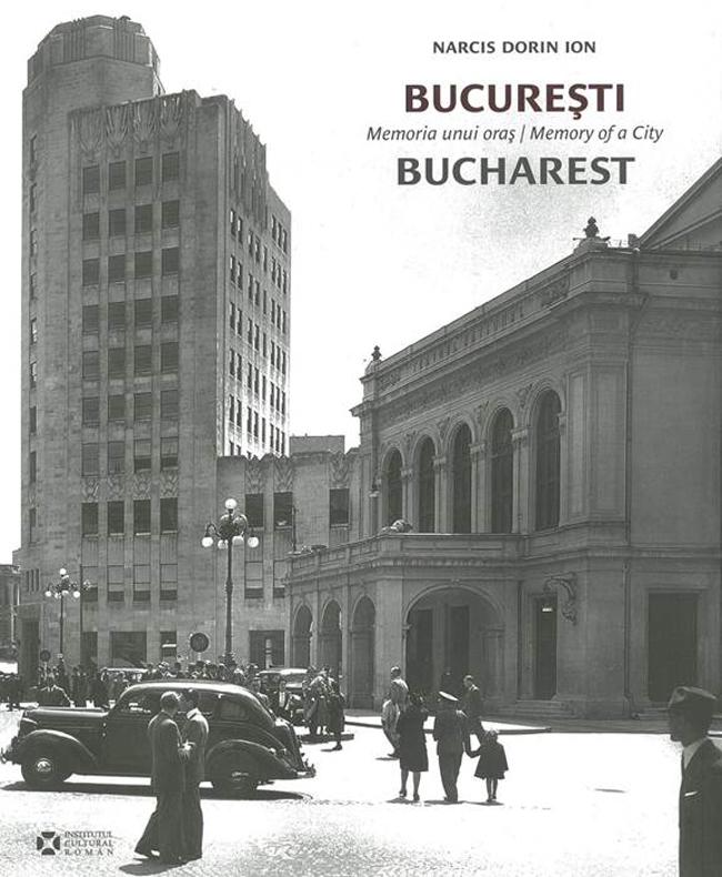 """""""Bucureşti. Memoria unui oraş"""" de Narcis Dorin Ion"""