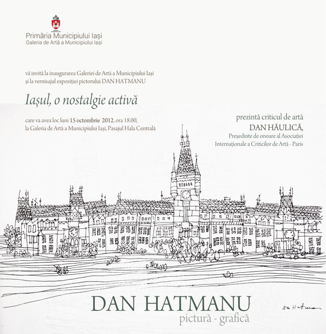 """Dan Hatmanu """"Iașul o nostalgie activă"""" @ Galeria de Artă a Municipiului Iași"""