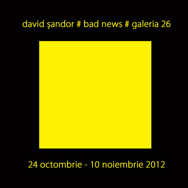 "David Sandor ""Bad News"" @ Galeria 26, București"