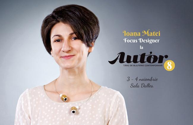 Ioana Matei – Focus Designer la AUTOR 8