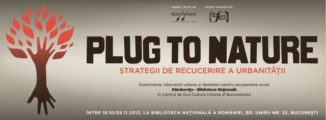 PLUG TO NATURE, Strategii de recucerire a urbanităţii @ Biblioteca Naţională Bucureşti