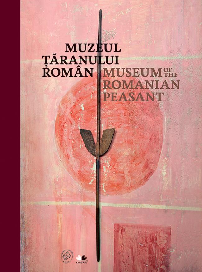Muzeul Țăranului Român. Ghidul expoziției permanente