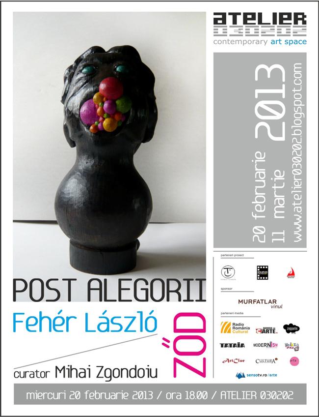 """Feher Laszlo ZOD """"POST ALEGORII"""" @ ATELIER 030202, București"""