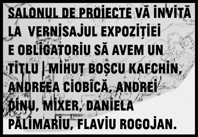 """""""E obligatoriu să avem un titlu"""" @ Salonul de proiecte, MNAC Anexa, București"""