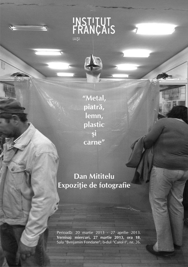 """Dan Mititelu, """"Metal, piatră, lemn, plastic şi carne"""" @ Institutul Francez Iaşi"""