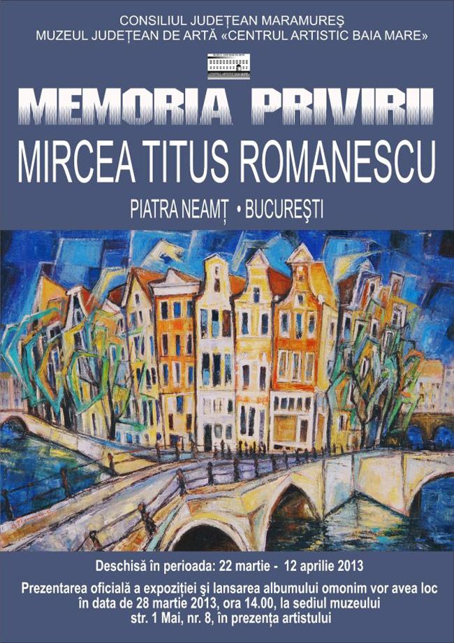 """Mircea Titus Romanescu """"Memoria Privirii"""" @ Muzeul Judeţean de Artă «Centrul Artistic Baia Mare»"""