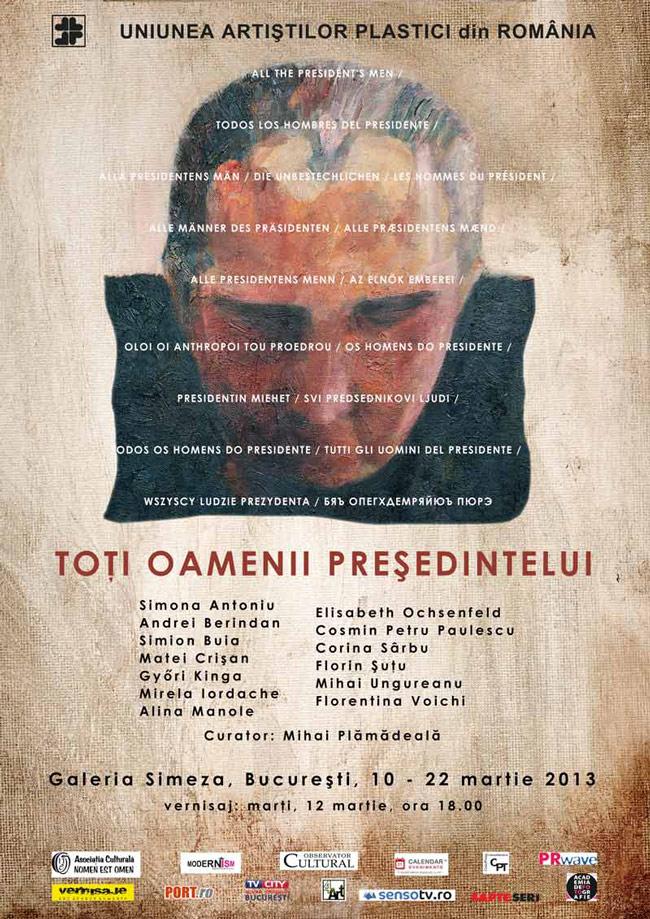 """""""Toţi oamenii preşedintelui"""" @ Galeria Simeza, București"""