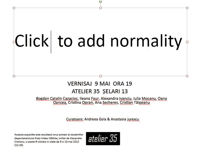 """Click to add normality"" @ Atelier 35, București"