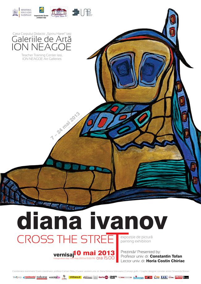 """Diana Ivanov, """"Cross The Street"""" @ Galeriile de Artă """"Ion Neagoe"""" Iaşi"""