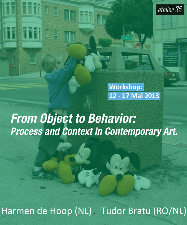 From Object to Behavior: Process and Context in Contemporary Art, workshop condus de artiștii Harmen de Hoop (NL) și Tudor Bratu (RO/NL) la Atelier 35 București