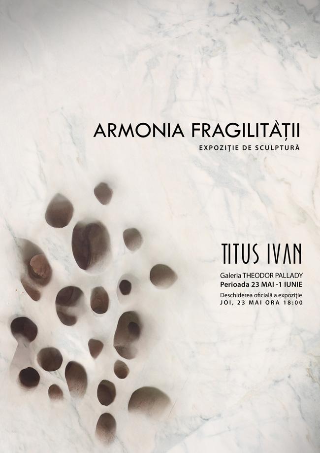 """Titus Ivan, """"Armonia fragilității"""" @ Galeria de Artă Theodor Pallady, Iași"""