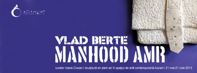 "Vlad Berte ""Manhood / AMR"" – Sculptură en plein air-ul Aiurart"