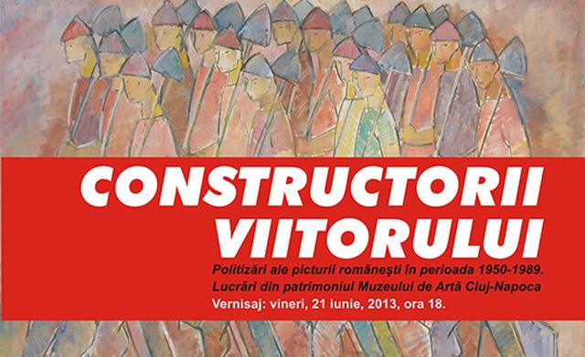 Expoziția CONSTRUCTORII VIITORULUI Politizări ale picturii româneşti în perioada 1950-1989 @ Muzeul de Artă Cluj-Napoca