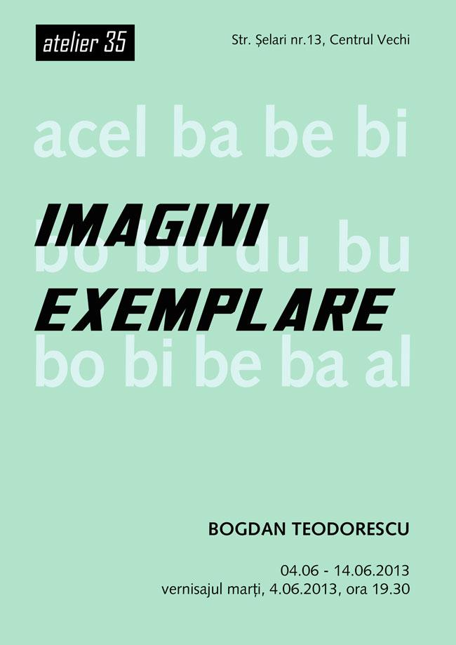 """Bogdan Teodorescu, """"Imagini exemplare"""" @ Atelier 35, București"""