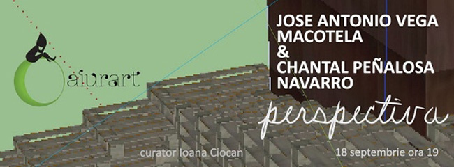 'perspectiva' – José Antonio Vega Macotela & Chantal Peñalosa @ Aiurart, București