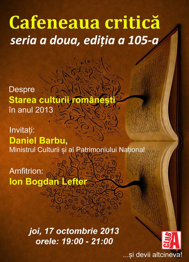 """""""Starea culturii române la anul 2013"""" cu Daniel Barbu, ministrul Culturii şi al Patrimoniului naţional @ Cafeneaua critică, București"""