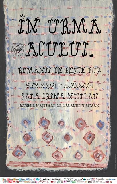 ÎN URMA ACULUI. ROMÂNII DE PESTE BUG @ Muzeul Național al Țăranului Român