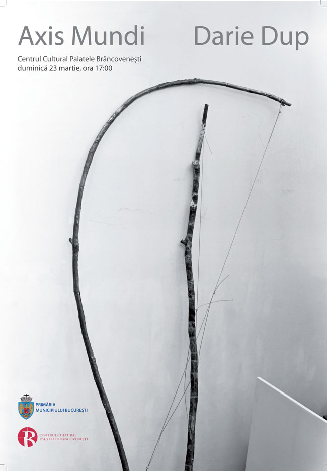 "Darie Dup, ""Axis Mundi"" @ Centrul Cultural Palatele Brâncovenești"
