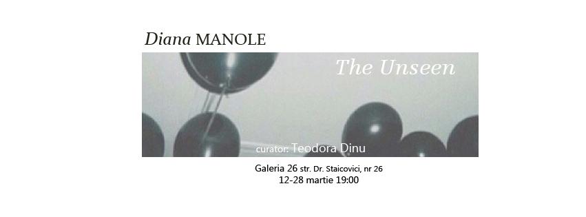 """Diana Manole """"The Unseen"""" @ Galeria 26, București"""