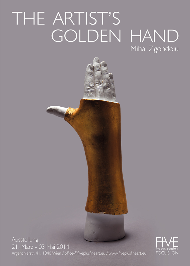 Mihai Zgondoiu THE ARTIST'S GOLDEN HAND @ Five Plus Art Gallery, Vienna