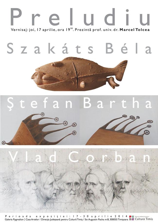 "Szakats Bela, Ștefan Bartha, Vlad Corban, ""Preludiu"" @ Galeria Pygmalion, Timișoara"