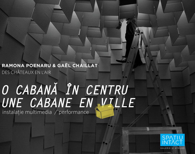 """Ramona Poenaru & Gaël Chaillat """"O cabană în centru"""" @ Spațiul Intact, Cluj-Napoca"""