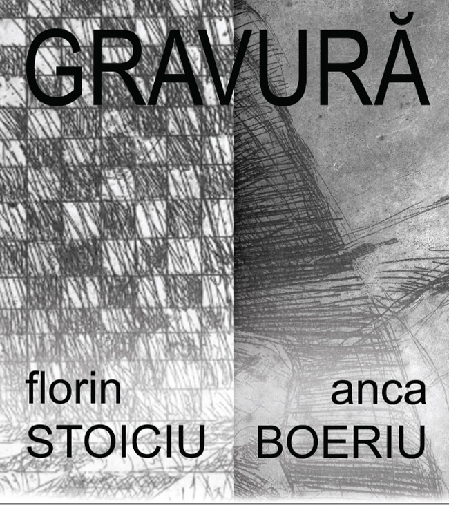 """Anca Boeriu şi Florin Stoiciu """"Gravură"""" @ Casa Artelor, Centrul Cultural Palatele Brâncovenești"""