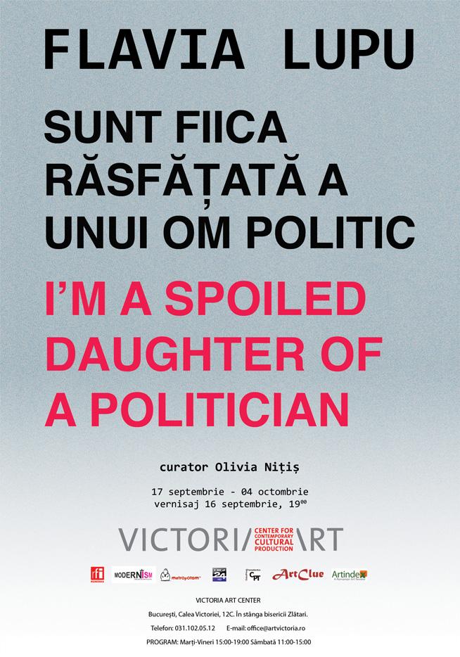 """Flavia Lupu """"Sunt fiica răsfățată a unui om politic"""" @ Victoria Art Center, București"""