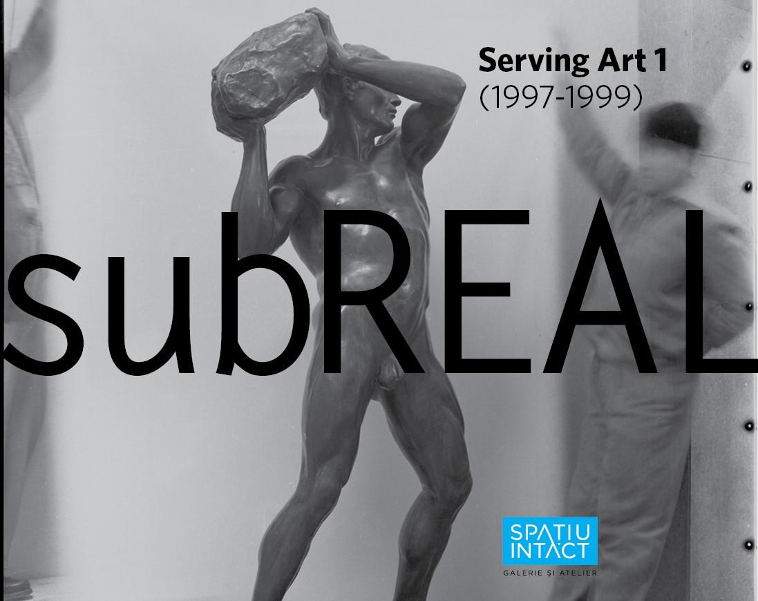 subREAL: Serving Art 1 (1997-1999) @ Spațiu Intact, Fabrica de pensule, Cluj-Napoca