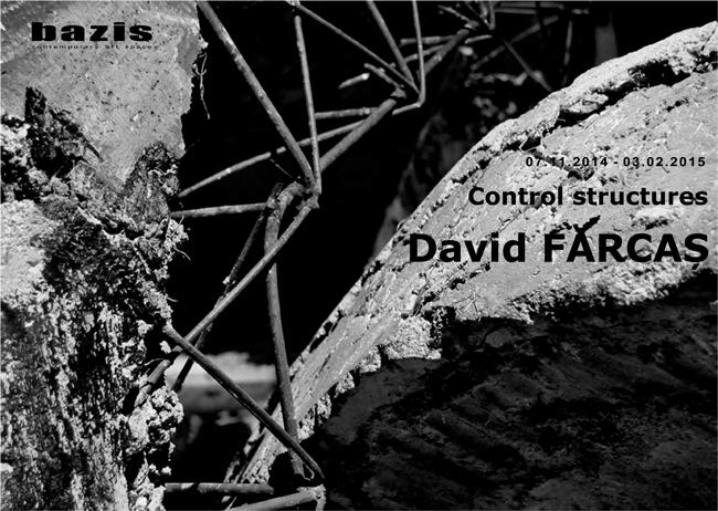"David FĂRCAȘ ""Control Structures"" @ BÁZIS contemporary art space, Cluj-Napoca"