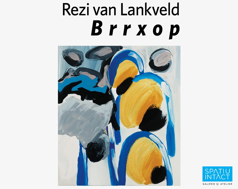 """Rezi van Lankveld, """"Brrxop"""" @ Spațiu Intact, Cluj-Napoca"""