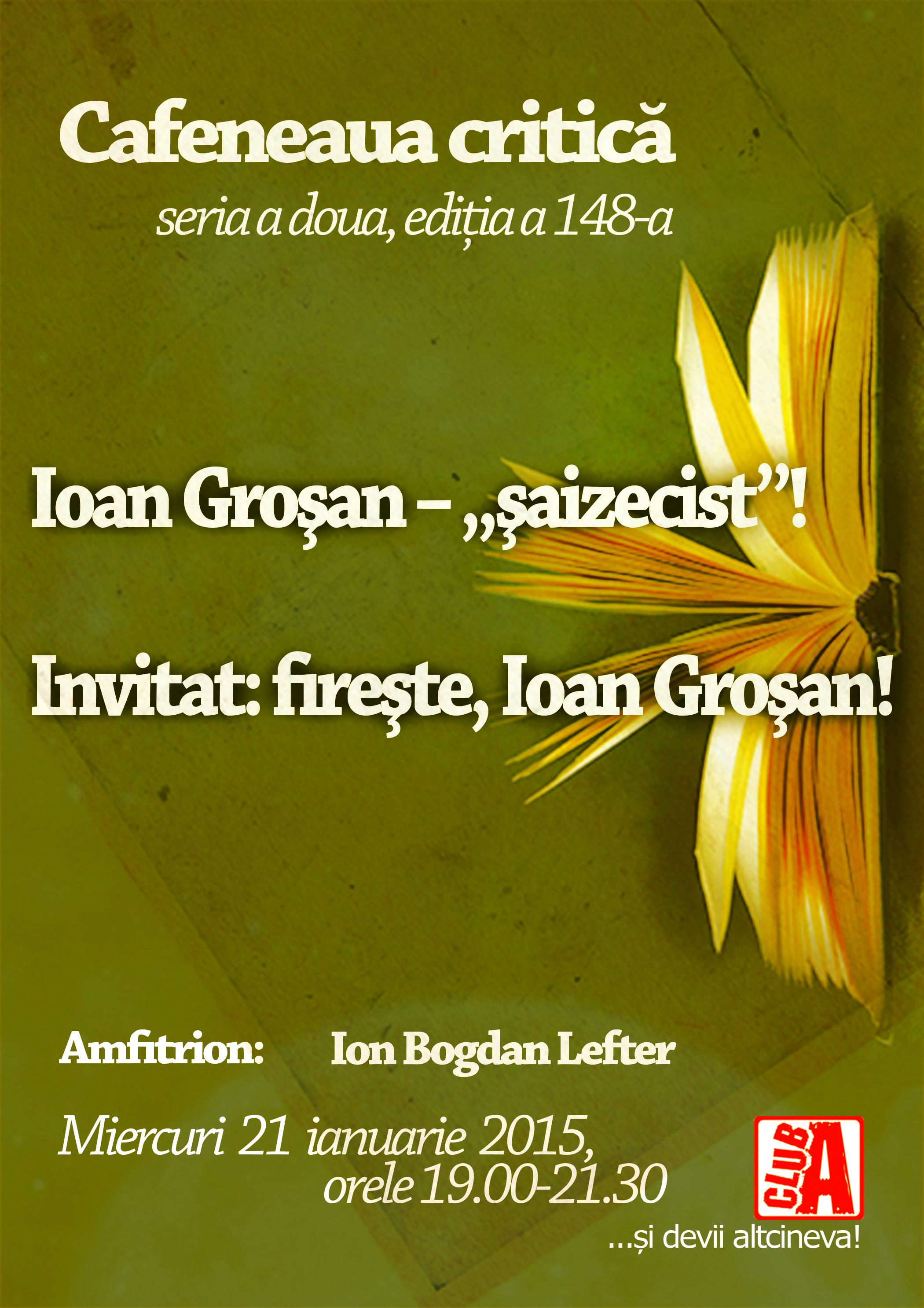"""Ioan Groşan – """"şaizecist""""! @ Cafeneaua critică"""