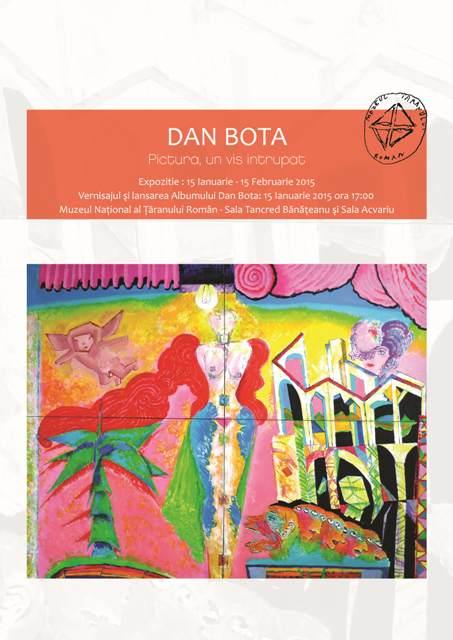 """Dan Bota """"Pictura un vis întrupat"""" @ Muzeul Național al Țăranului Român"""