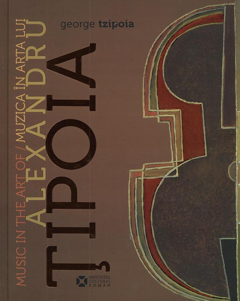 Muzica în arta lui Alexandru Țipoia – Simfonia fantastică a operei –  nouă apariție la Editura Institutului Cultural Român