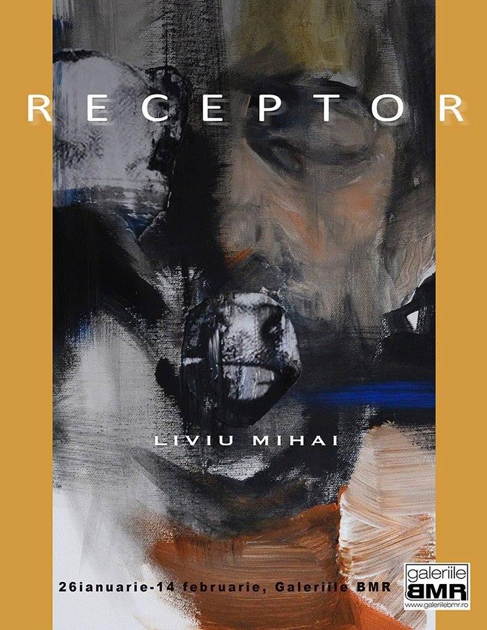 RECEPTOR – Liviu Mihai @ Galeriile BMR