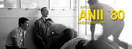 Andrei Birsan – Anii `80 – expoziție de fotografie