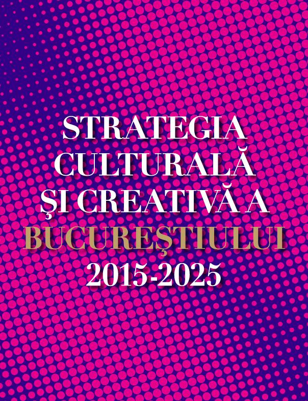 """Lansarea """"Strategiei culturale și creative a Bucureștiului 2015-2025"""""""