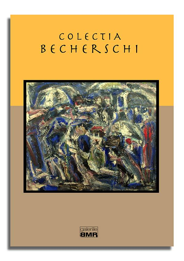 Colecţia Becherschi @ Galeriile BMR