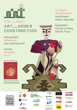 Collage. Art…under construction @ Muzeul Satului
