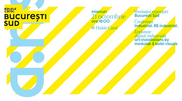 """Expoziție """"București Sud"""", conferință Industrial, art installations @ Halele Carol"""