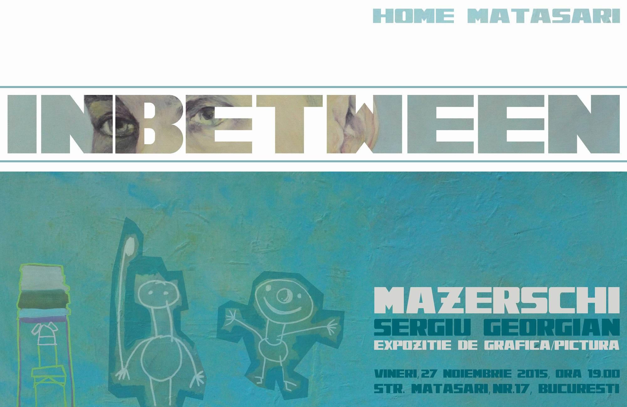 INBETWEEN – Mazerschi Sergiu Georgian @ Home Matăsari