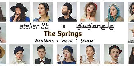 Șușanele – The Springs @ Atelier 35, București